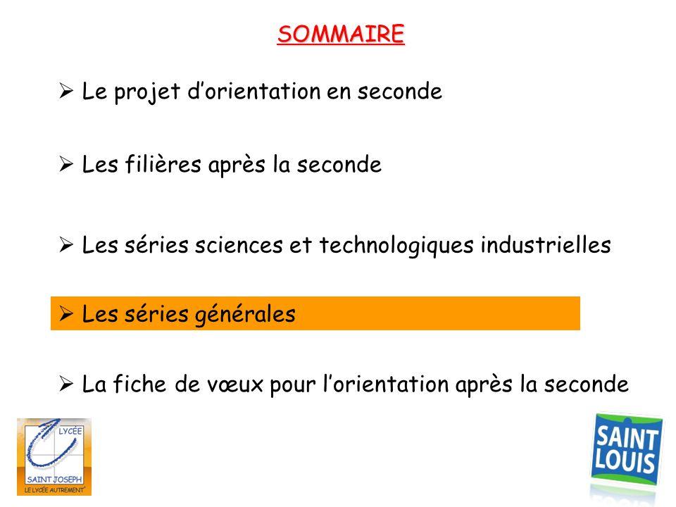 SOMMAIRE  Le projet d'orientation en seconde.  Les filières après la seconde.  Les séries sciences et technologiques industrielles.