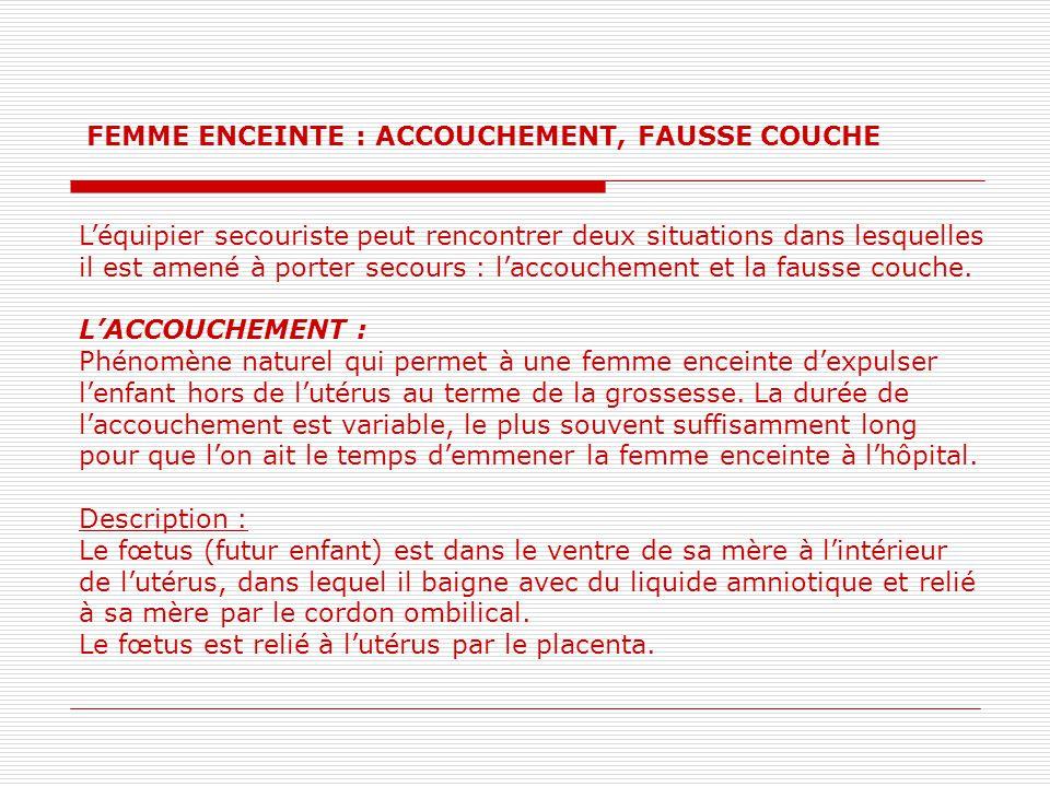 FEMME ENCEINTE : ACCOUCHEMENT, FAUSSE COUCHE