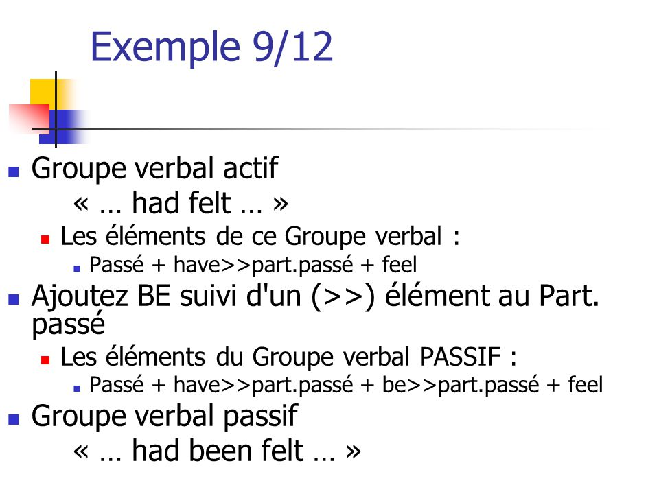 Exemple 9/12 Groupe verbal actif « … had felt … »
