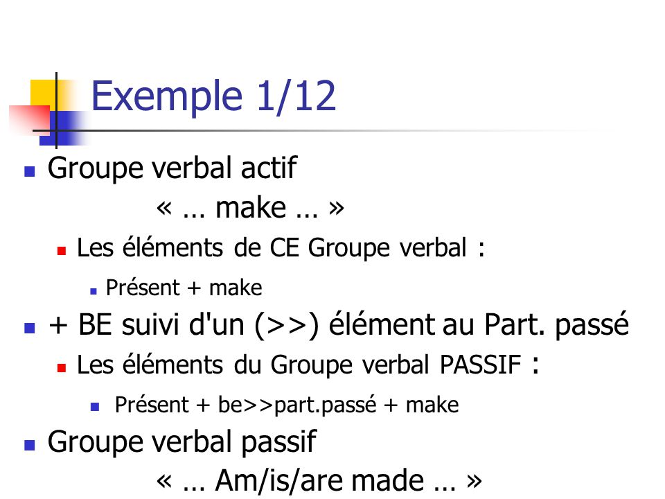 Exemple 1/12 Groupe verbal actif « … make … »