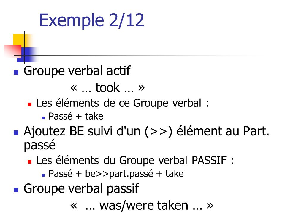 Exemple 2/12 Groupe verbal actif « … took … »