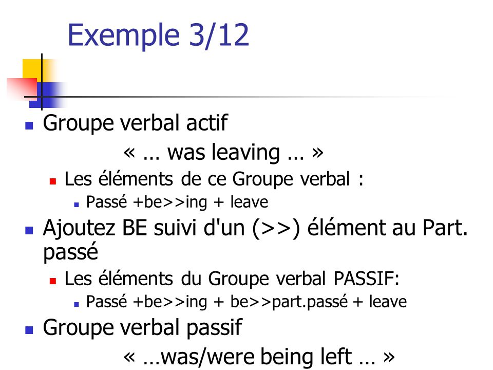 Exemple 3/12 Groupe verbal actif « … was leaving … »