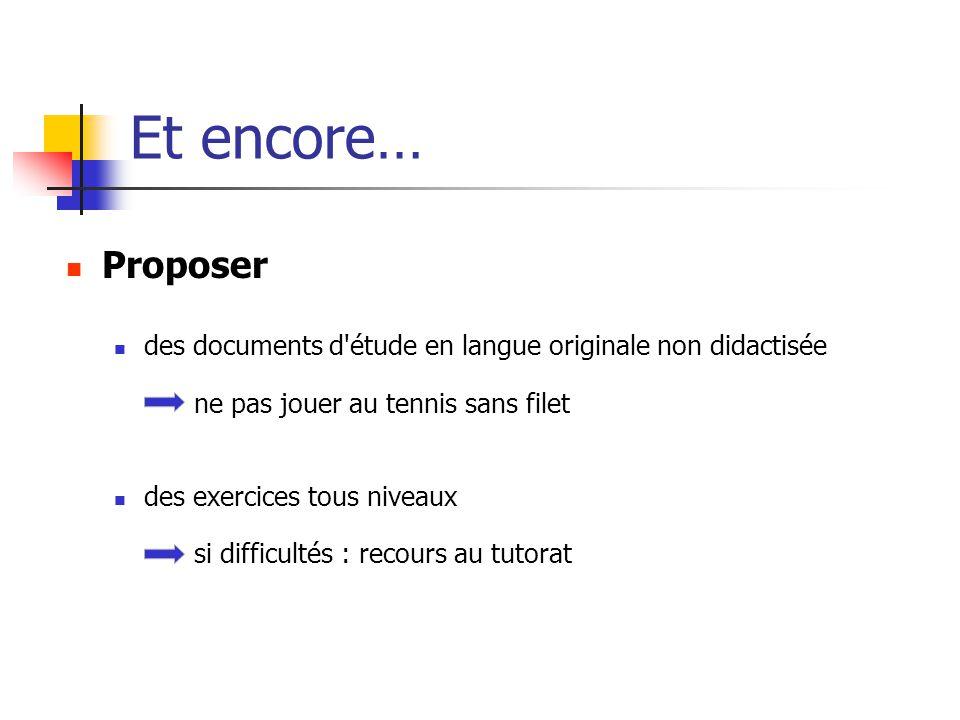 Et encore… Proposer. des documents d étude en langue originale non didactisée ne pas jouer au tennis sans filet.