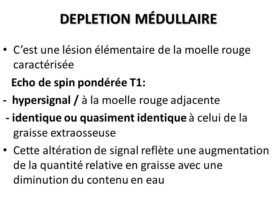 DEPLETION MÉDULLAIRE C'est une lésion élémentaire de la moelle rouge caractérisée. Echo de spin pondérée T1:
