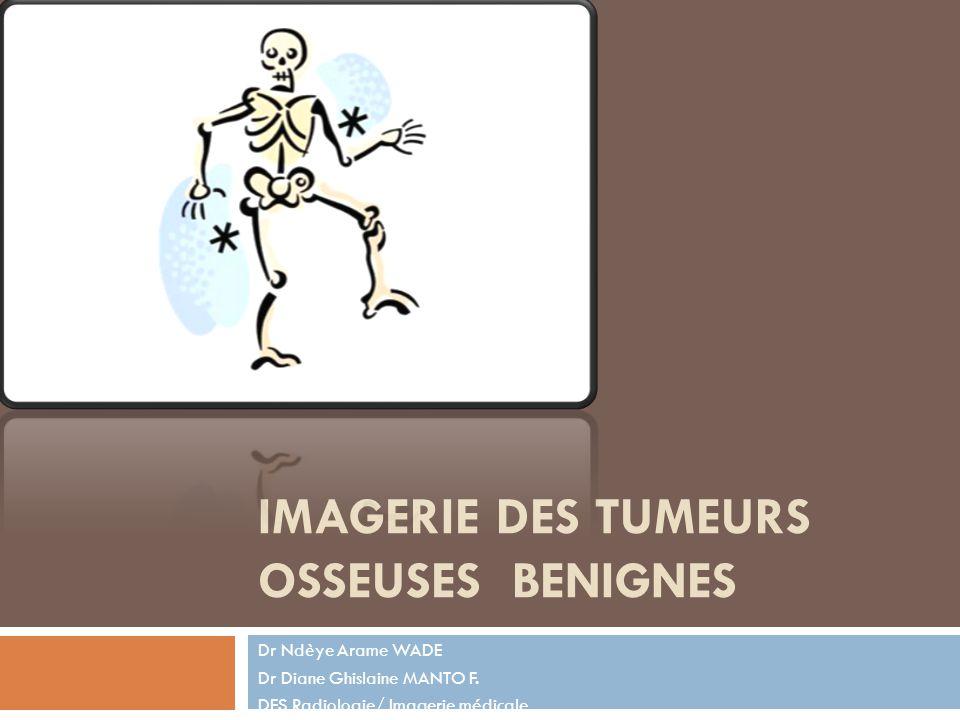 IMAGERIE DES TUMEURS OSSEUSES BENIGNES