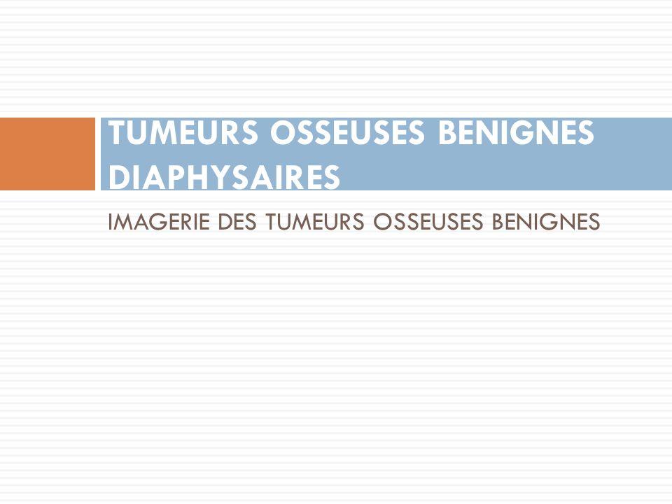 TUMEURS OSSEUSES BENIGNES DIAPHYSAIRES