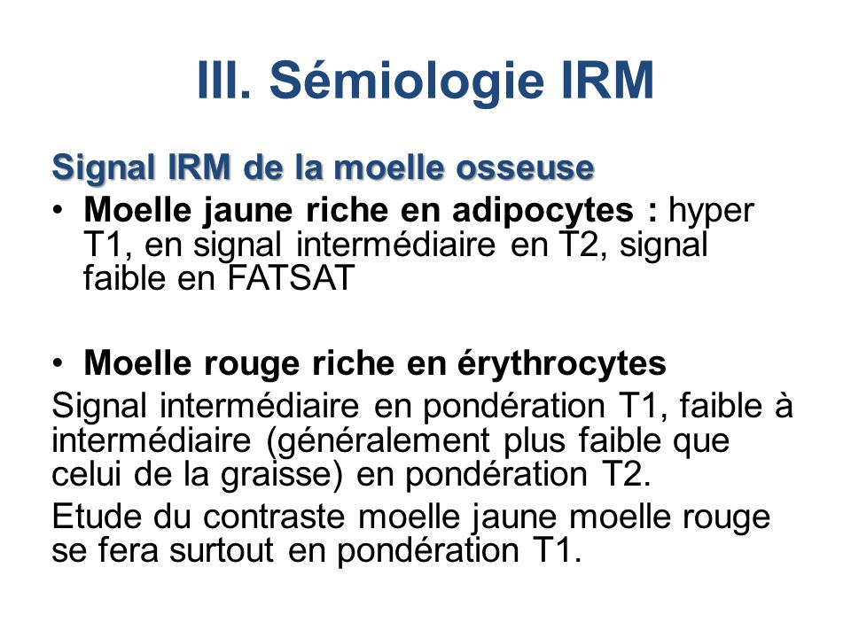 III. Sémiologie IRM Signal IRM de la moelle osseuse