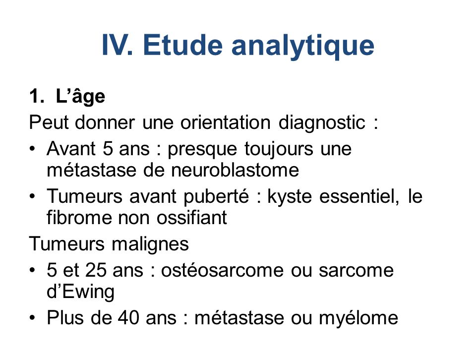 IV. Etude analytique L'âge Peut donner une orientation diagnostic :