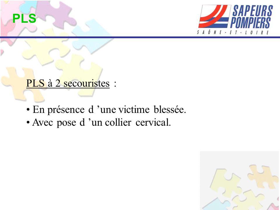 PLS PLS à 2 secouristes : En présence d 'une victime blessée.