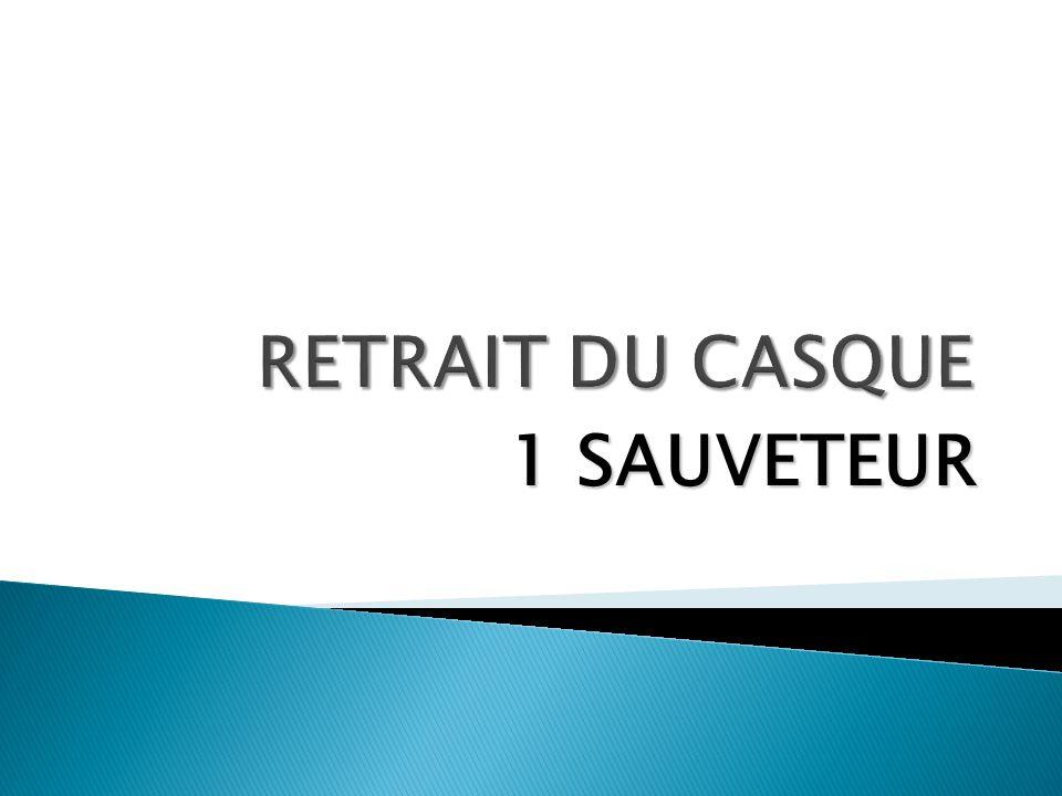 RETRAIT DU CASQUE 1 SAUVETEUR