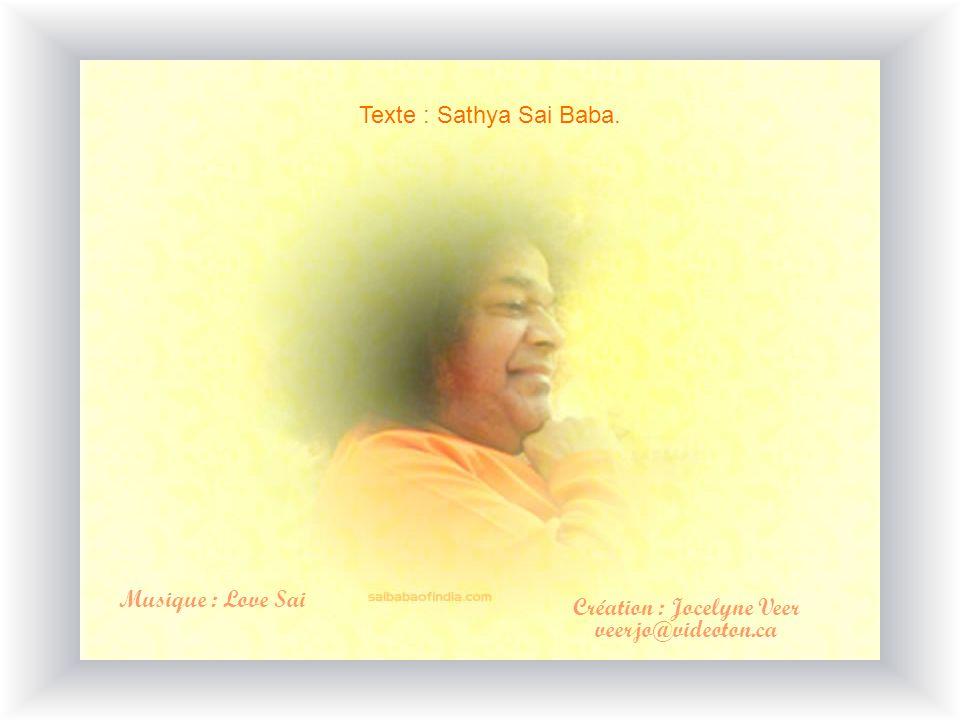 Texte : Sathya Sai Baba. Musique : Love Sai Création : Jocelyne Veer veerjo@videoton.ca