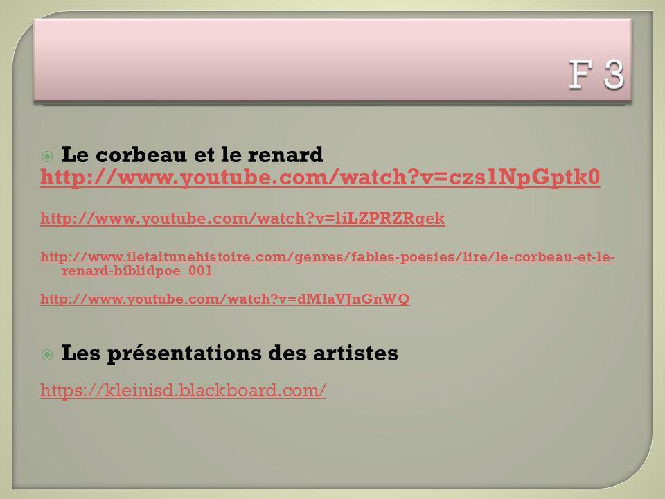 F 3 Le corbeau et le renard http://www.youtube.com/watch v=czs1NpGptk0
