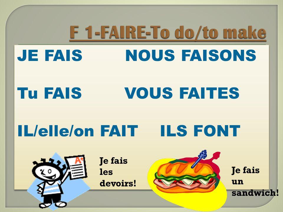 F 1-FAIRE-To do/to make JE FAIS NOUS FAISONS Tu FAIS VOUS FAITES