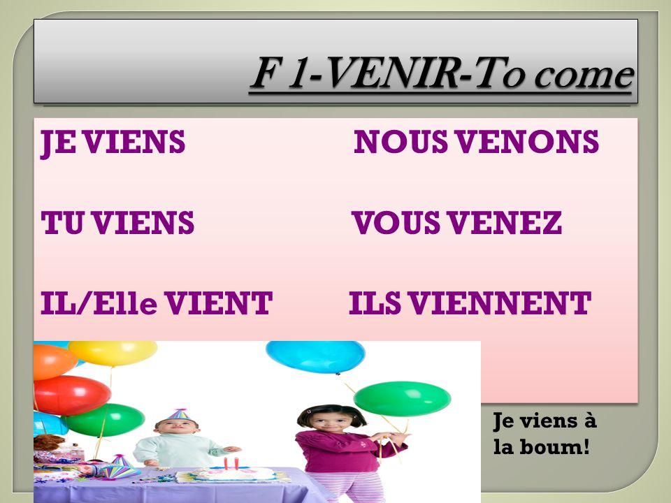 F 1-VENIR-To come JE VIENS NOUS VENONS TU VIENS VOUS VENEZ