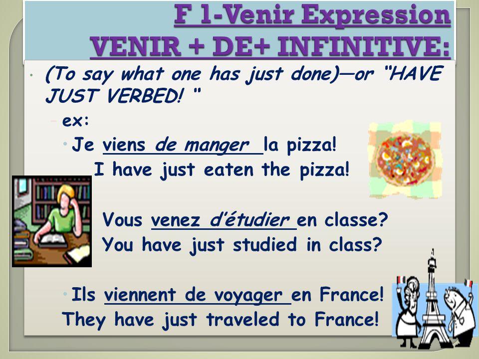 F 1-Venir Expression VENIR + DE+ INFINITIVE: