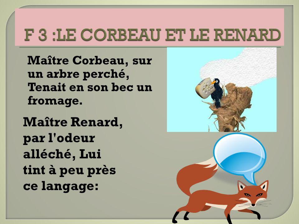 F 3 :LE CORBEAU ET LE RENARD