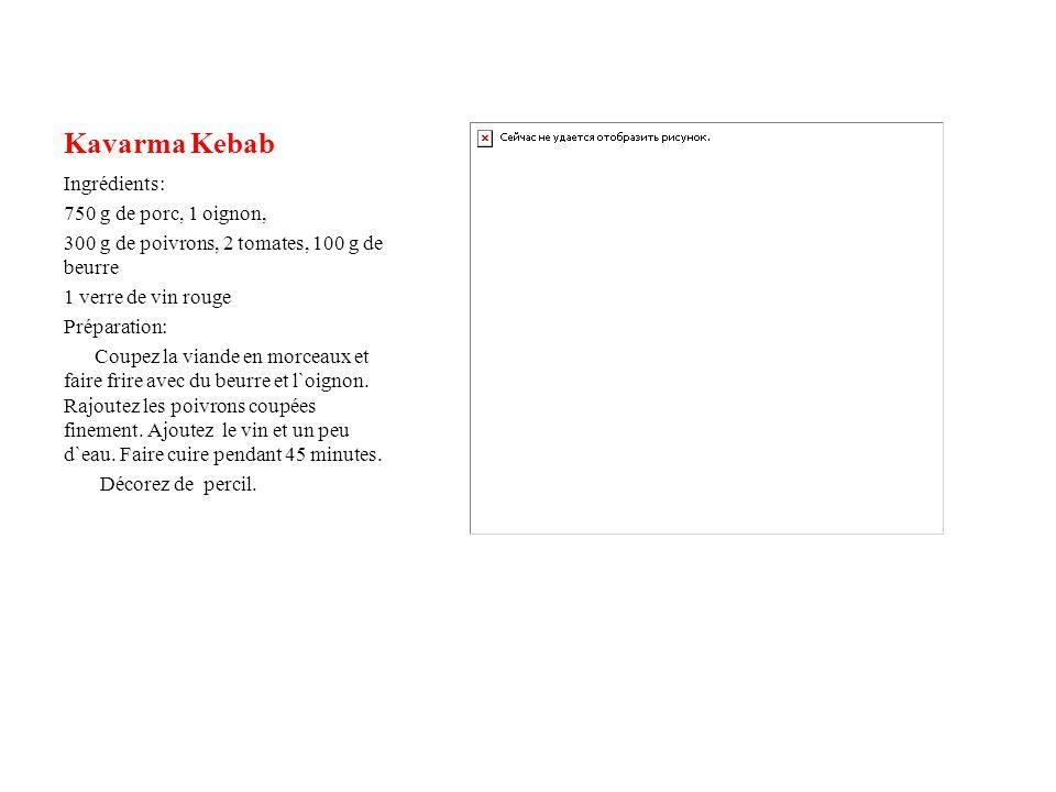 Kavarma Kebab Ingrédients: 750 g de porc, 1 oignon,