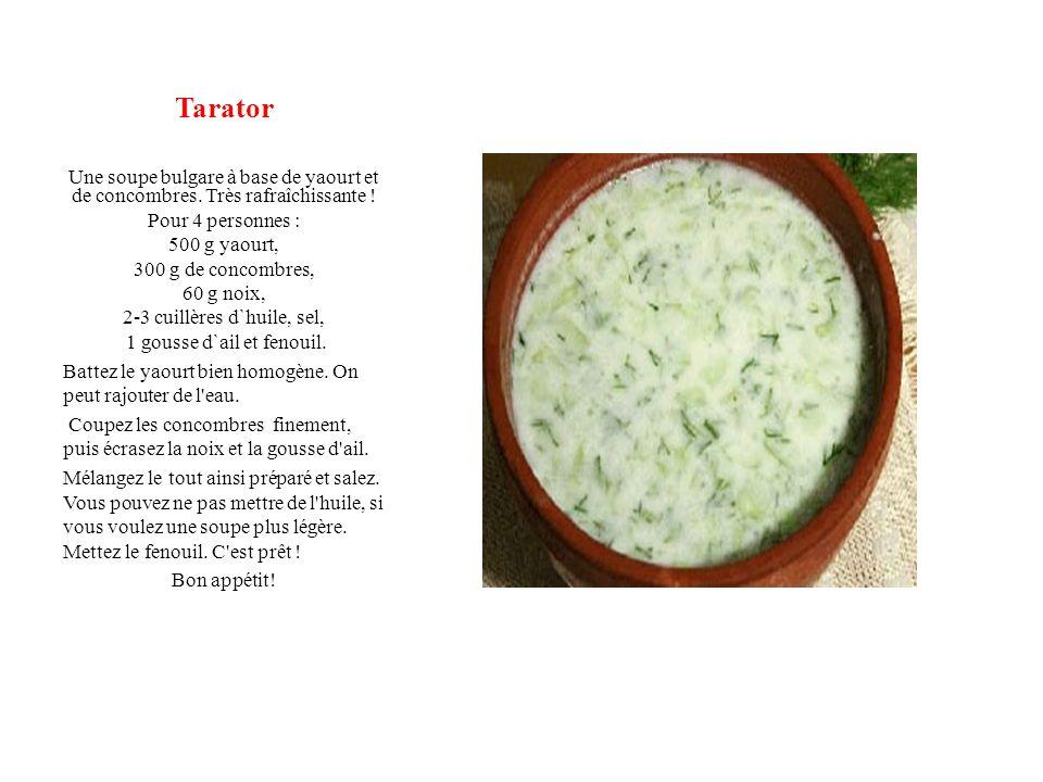 Tarator Une soupe bulgare à base de yaourt et de concombres. Très rafraîchissante ! Pour 4 personnes :