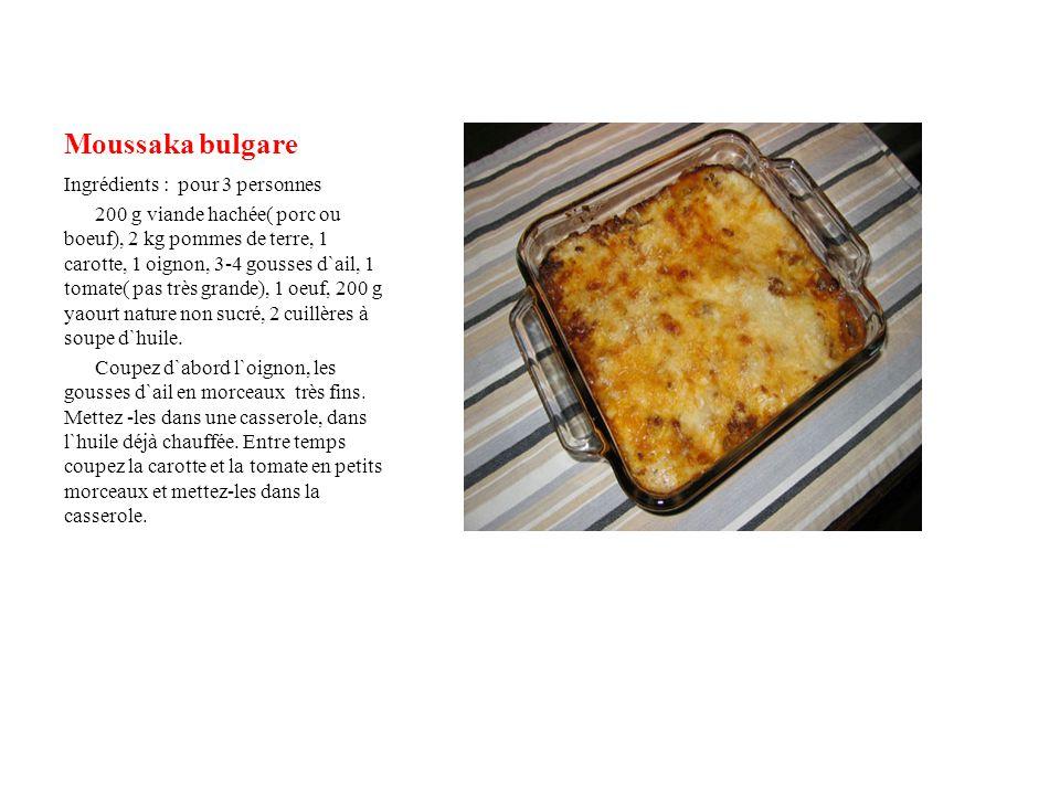 Moussaka bulgare Ingrédients : pour 3 personnes