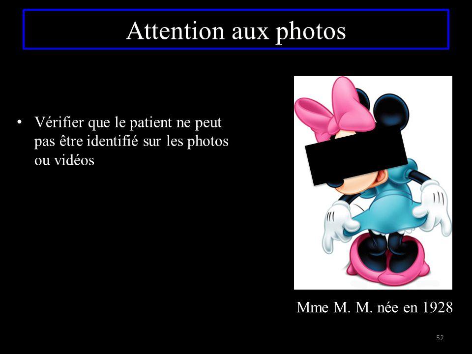 Attention aux photos Vérifier que le patient ne peut pas être identifié sur les photos ou vidéos.