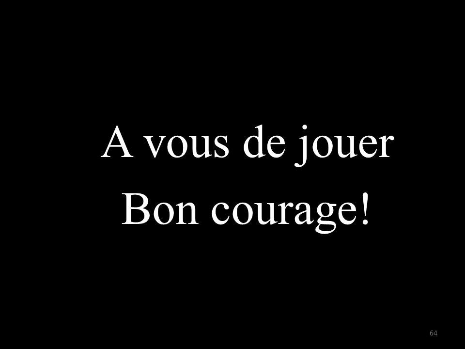 A vous de jouer Bon courage!