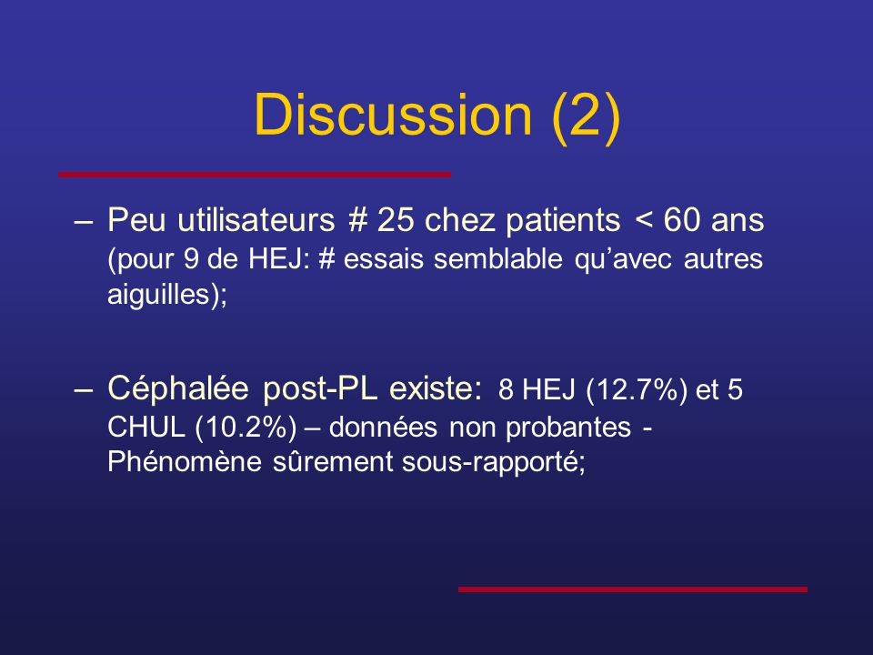 Discussion (2) Peu utilisateurs # 25 chez patients < 60 ans (pour 9 de HEJ: # essais semblable qu'avec autres aiguilles);