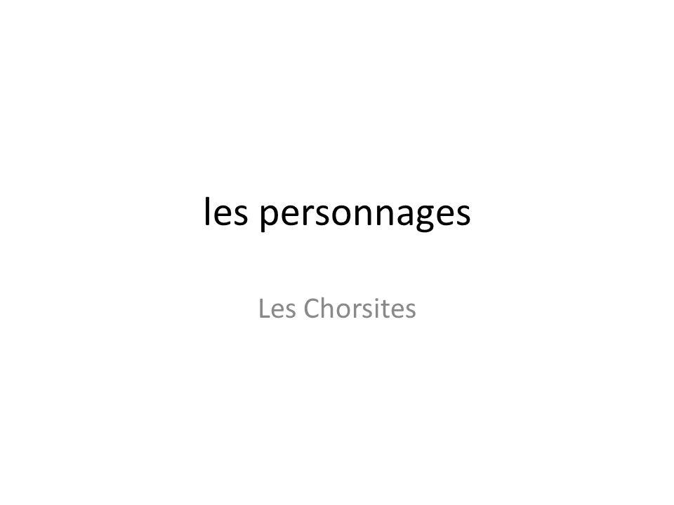 les personnages Les Chorsites