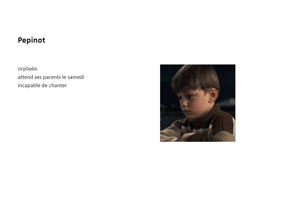 Pepinot orphelin attend ses parents le samedi incapable de chanter
