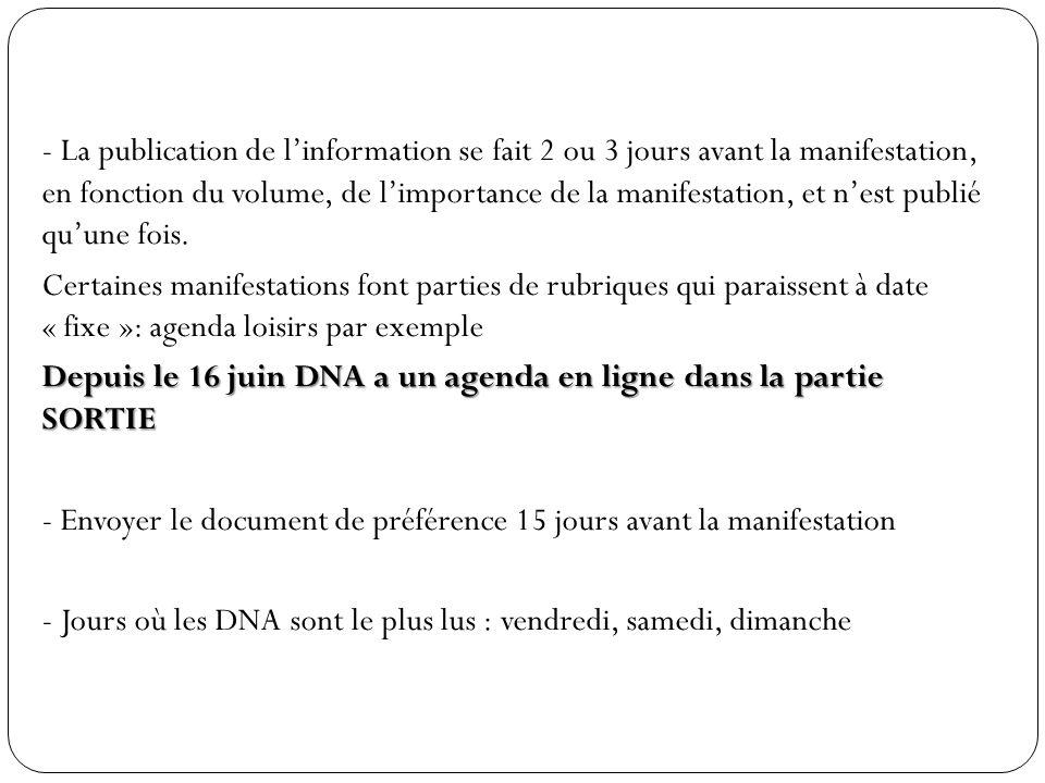 La publication de l'information se fait 2 ou 3 jours avant la manifestation, en fonction du volume, de l'importance de la manifestation, et n'est publié qu'une fois.