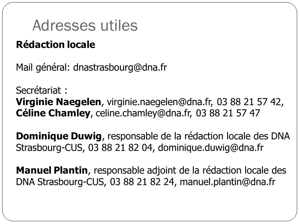 Adresses utiles Rédaction locale Mail général: dnastrasbourg@dna.fr