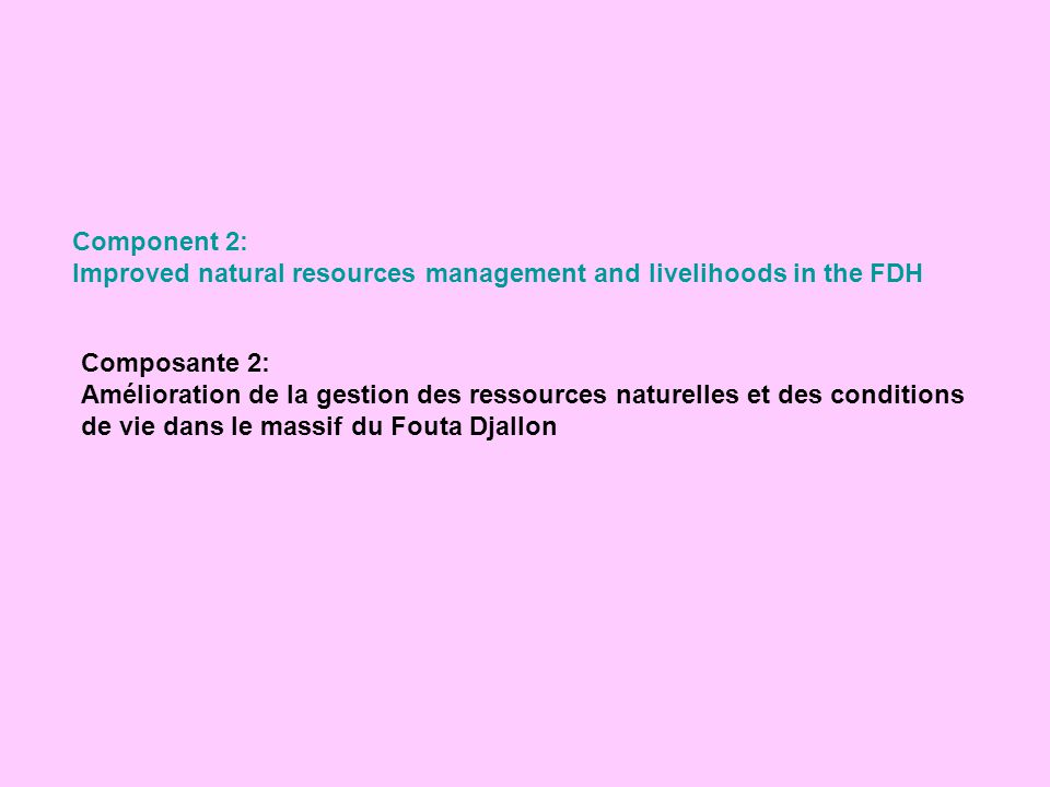 Component 2: Improved natural resources management and livelihoods in the FDH. Composante 2: