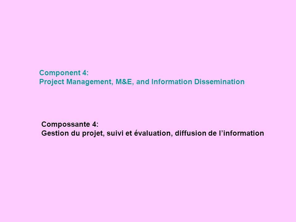 Component 4: Project Management, M&E, and Information Dissemination. Compossante 4: