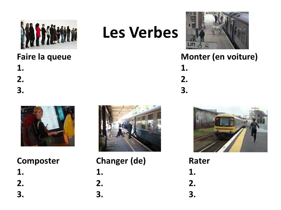 Les Verbes Faire la queue 1. 2. 3. Monter (en voiture) 1. 2. 3.