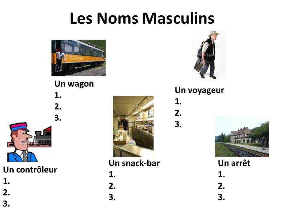 Les Noms Masculins Un wagon 1. 2. 3. Un voyageur 1. 2. 3. Un snack-bar