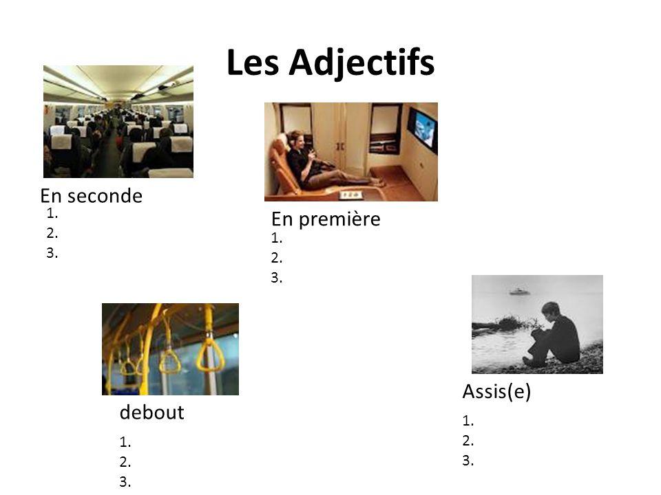 Les Adjectifs En seconde En première Assis(e) debout 1. 2. 3. 1. 2. 3.