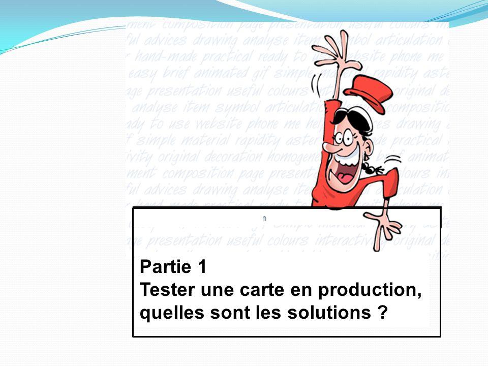 Partie 1 Tester une carte en production, quelles sont les solutions