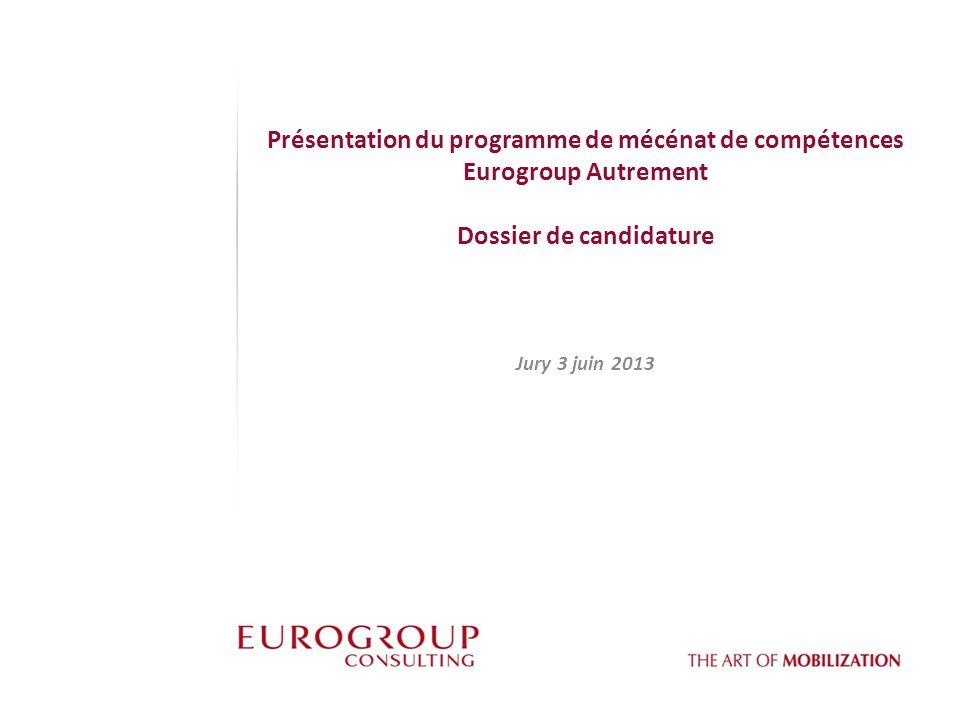 Présentation du programme de mécénat de compétences Eurogroup Autrement Dossier de candidature