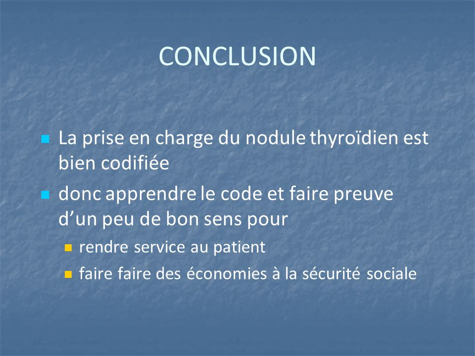 CONCLUSION La prise en charge du nodule thyroïdien est bien codifiée