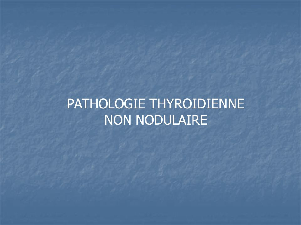 PATHOLOGIE THYROIDIENNE