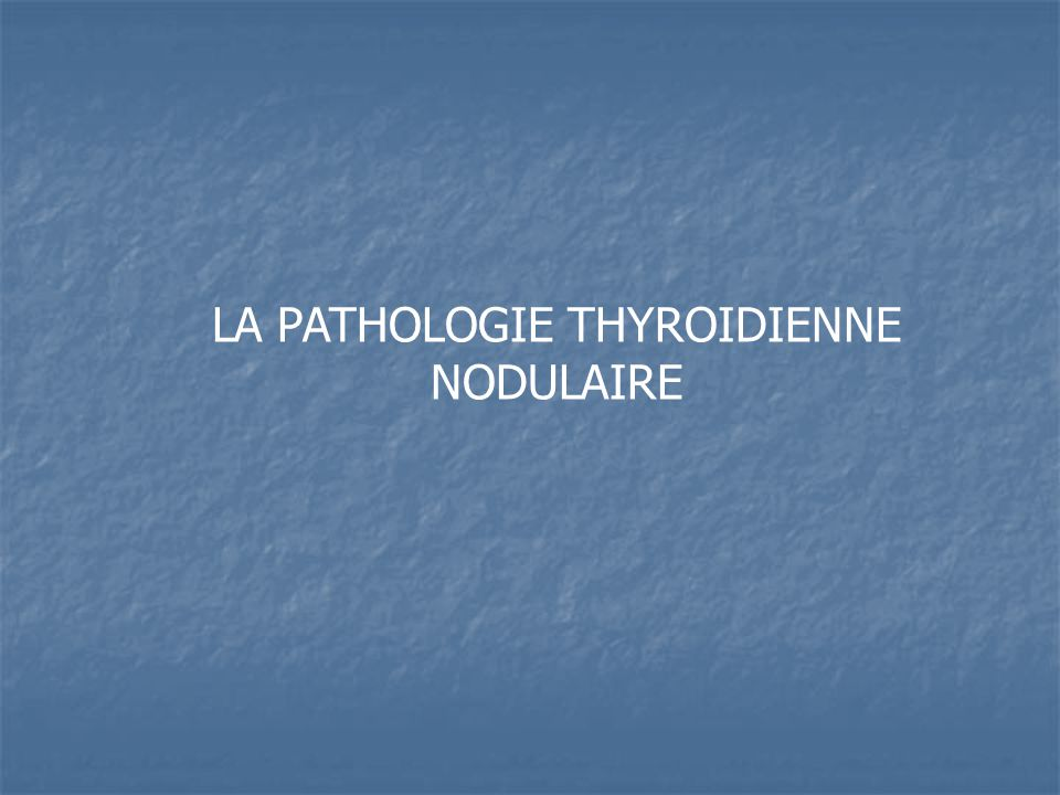 LA PATHOLOGIE THYROIDIENNE