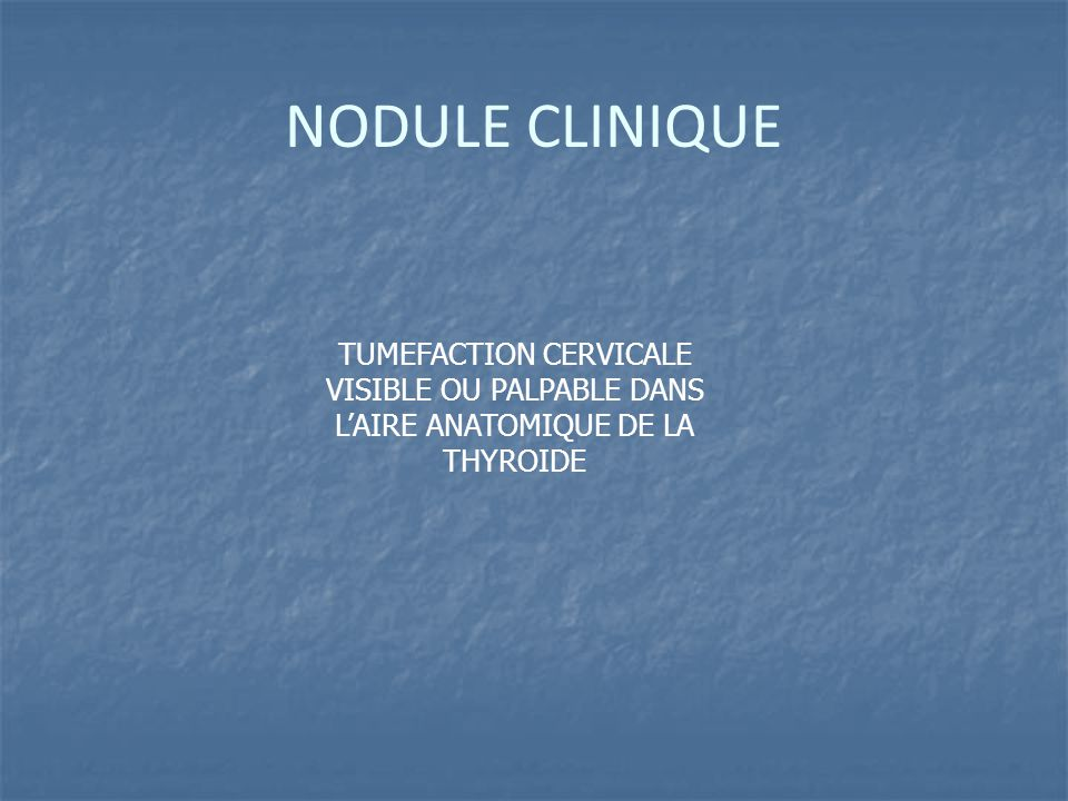 NODULE CLINIQUE TUMEFACTION CERVICALE VISIBLE OU PALPABLE DANS L'AIRE ANATOMIQUE DE LA THYROIDE