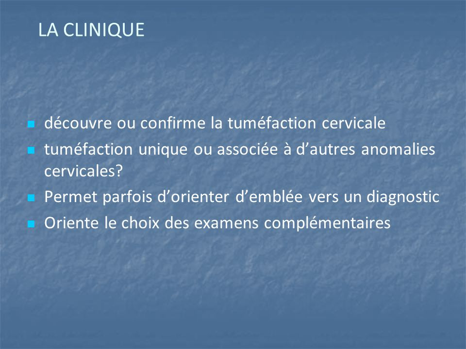 LA CLINIQUE découvre ou confirme la tuméfaction cervicale