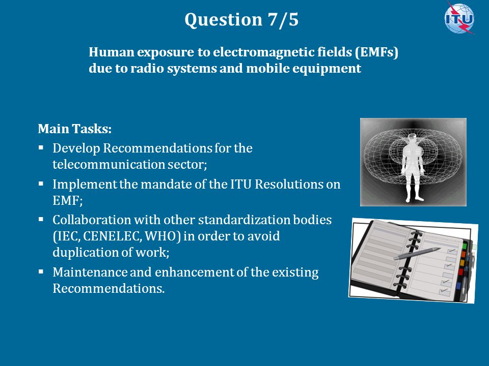 Question 7/5 Human exposure to electromagnetic fields (EMFs) due to radio systems and mobile equipment.