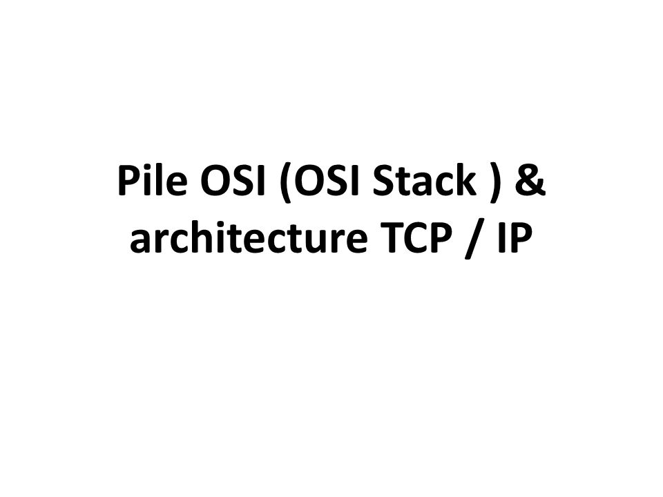 Pile OSI (OSI Stack ) & architecture TCP / IP