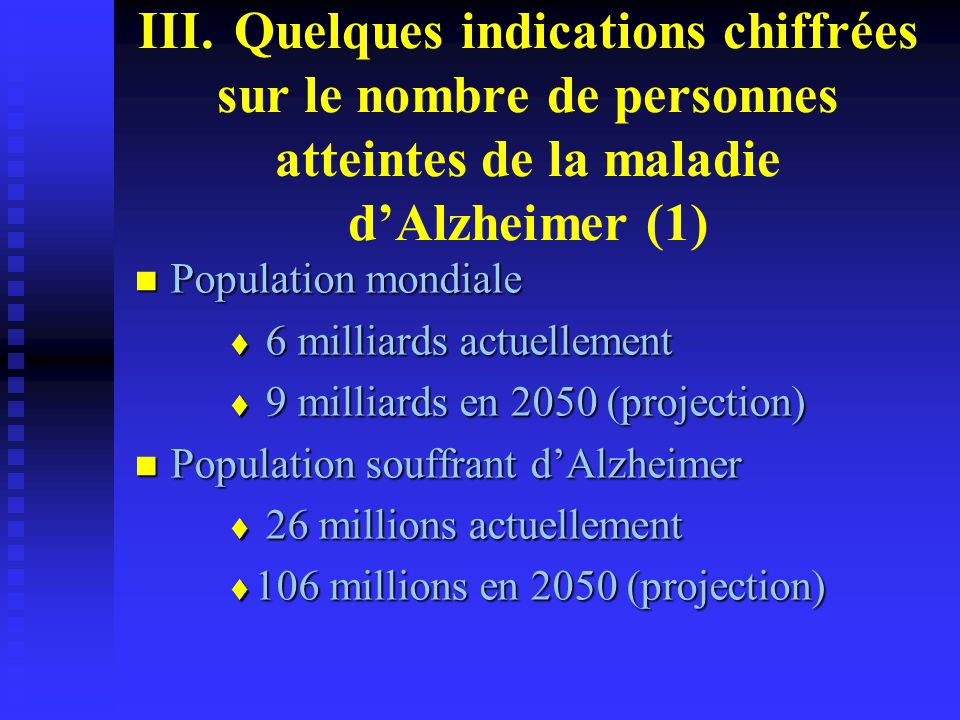 III. Quelques indications chiffrées sur le nombre de personnes atteintes de la maladie d'Alzheimer (1)