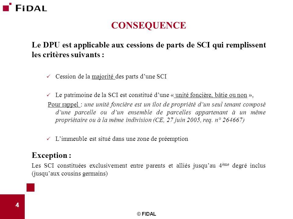 CONSEQUENCE Le DPU est applicable aux cessions de parts de SCI qui remplissent les critères suivants :