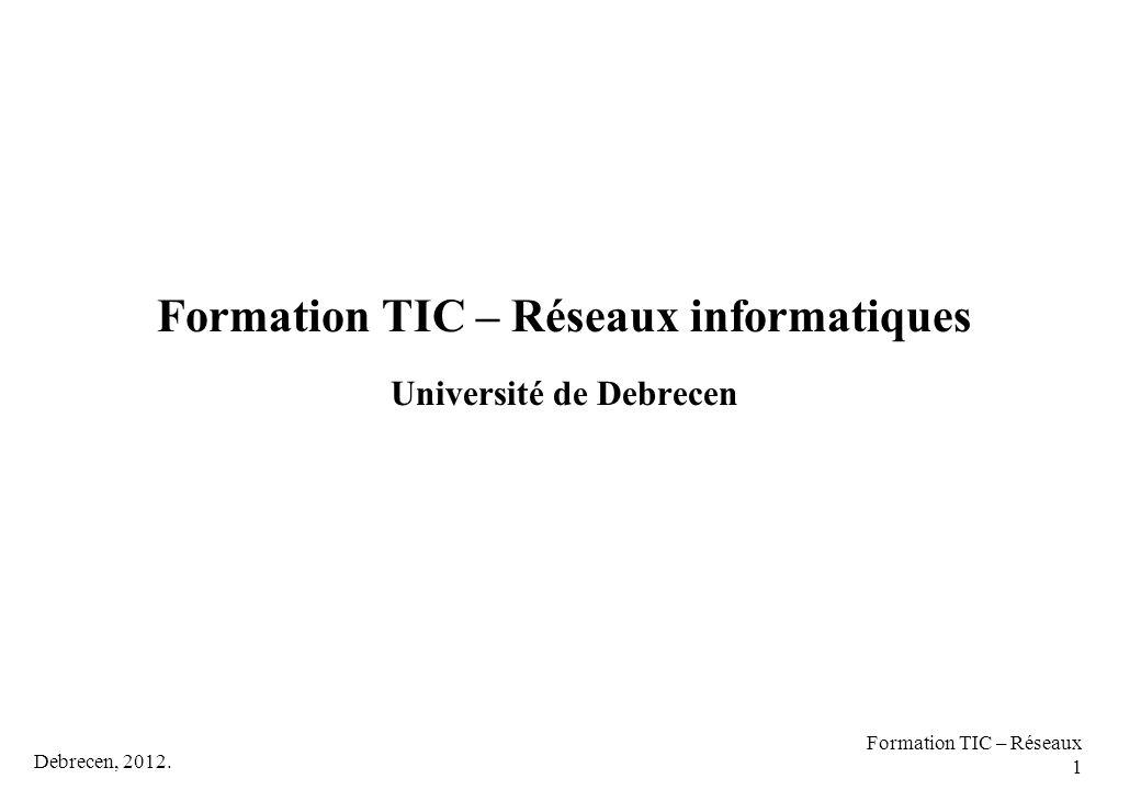 Formation TIC – Réseaux informatiques Université de Debrecen