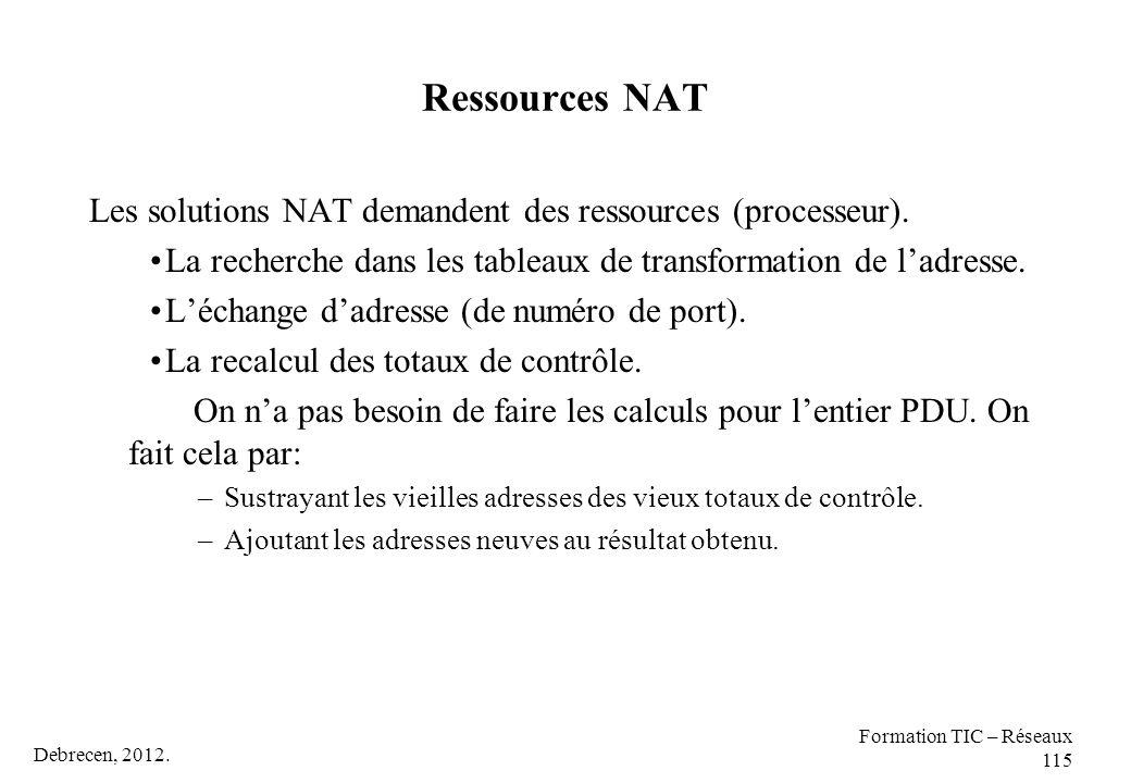 Ressources NAT Les solutions NAT demandent des ressources (processeur). La recherche dans les tableaux de transformation de l'adresse.
