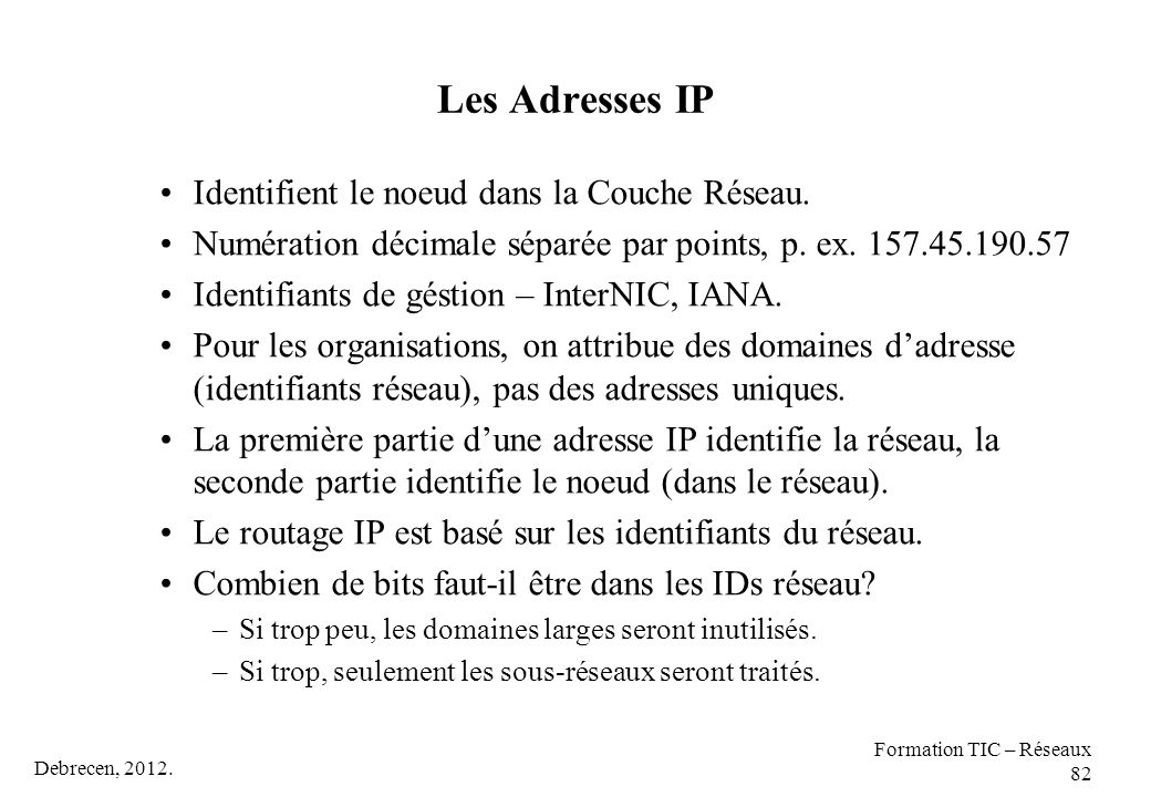 Les Adresses IP Identifient le noeud dans la Couche Réseau.
