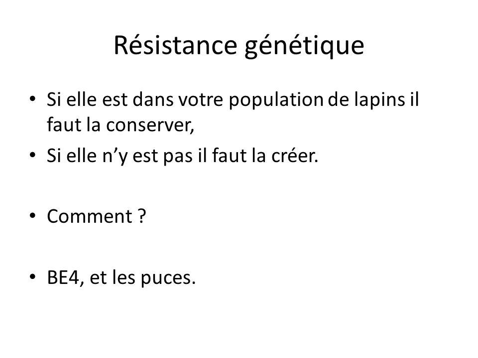 Résistance génétique Si elle est dans votre population de lapins il faut la conserver, Si elle n'y est pas il faut la créer.